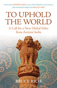 To Uphold the World Bruce Rich Ashoka book review